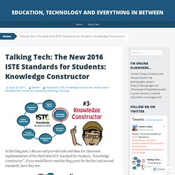 Talking Tech: The New 2016 ISTE Standards for Students: Knowledge Constructor