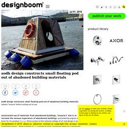 aodh design constructs small floating pod out of abadoned building materials