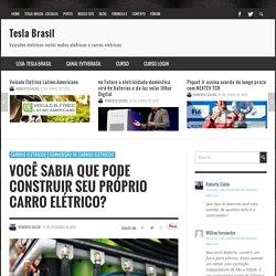 Você sabia que pode construir seu próprio carro elétrico? - Tesla Brasil