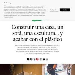 Construir una casa, un sofá, una escultura... y acabar con el plástico