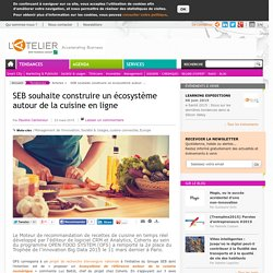 SEB souhaite construire un écosystème autour de la cuisine en ligne