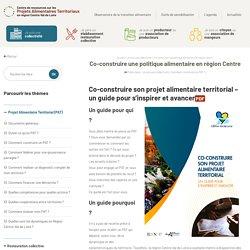 CENTRE DE RESSOURCES SUR LES PROJETS ALIMENTAIRES TERRITORIAUX EN REGION CENTRE - Co-construire une politique alimentaire en région Centre.