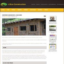 CONSTRUIRE SA MAISON BOIS : LE BOIS CORDE - autoconstruction