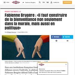 Fabienne Brugère: «Il faut construire dela bienveillance non seulement dansla morale, mais aussi en politique»