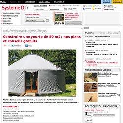 Construire une yourte de 50 m2 : nos plans et conseils gratuits