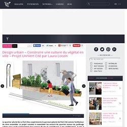 Design urbain – Construire une culture du végétal en ville – Projet Uni'Vert Cité par Laura Loison