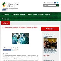La Chine promet de construire 100 hôpitaux et cliniques en Afrique - Cameroun Liberty