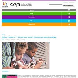 Repères - dossier n°2 - Qui suis-je sur le web ? Construire son identité numérique