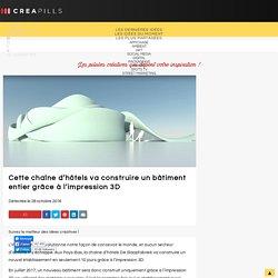 Creapills - Cette chaîne d'hôtels va construire un bâtiment entier grâce à l'impression 3D