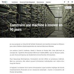 Construire une machine à innover en 90 jours - Le blog des Thiguys