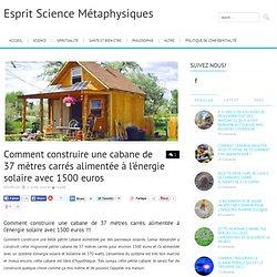 Comment construire une cabane de 37 mètres carrés alimentée à l'énergie solaire avec 1500 euros