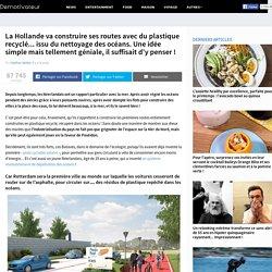 La Hollande va construire ses routes avec du plastique recyclé... issu du nettoyage des océans. Une idée simple mais tellement géniale, il suffisait d'y penser !