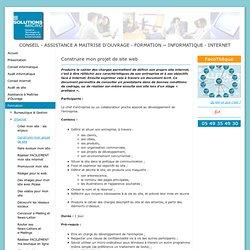 Construire mon projet de site - SOLUTIONS MICRO : CONSEIL et ASSISTANCE à MAITRISE D'OUVRAGE, FORMATION, en INFORMATIQUE et sur INTERNET