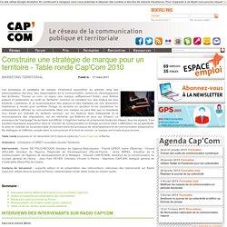 Construire une stratégie de marque pour un territoire - Table ronde Cap'Com 2010