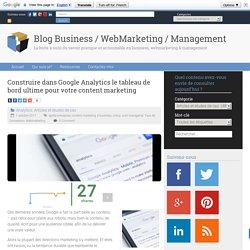 Construire dans Google Analytics le tableau de bord ultime pour votre content marketing – Blog Business / WebMarketing / Management