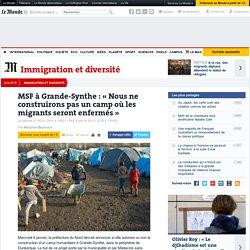 MSF à Grande-Synthe: «Nous ne construirons pas un camp où les migrants seront enfermés»