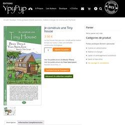 Je construis une tiny house,Yvan Saint Jours,Bruno Thiery fiche pratique,YpyPyp