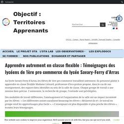 Apprendre autrement en classe flexible : Témoignages des lycéens de 1ère pro commerce du lycée Savary-Ferry d'Arras – OTA62 – Ensemble, construisons, expérimentons, partageons, apprenons !
