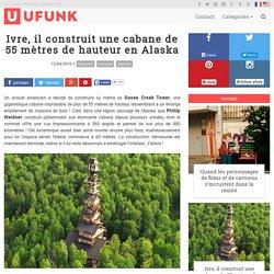 Ivre, il construit une cabane de 55 mètres de hauteur en Alaska