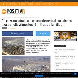 Ce pays construit la plus grande centrale solaire du monde : elle alimentera 1 million de familles !