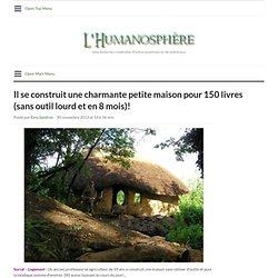 Il se construit une charmante petite maison pour 150 livres (sans outil lourd et en 8 mois)!