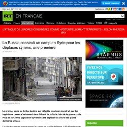 La Russie construit un camp en Syrie pour les déplacés syriens, une première