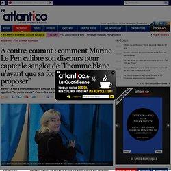 """Comment Marine Le Pen construit son discours pour capter le """"petit homme blanc"""""""