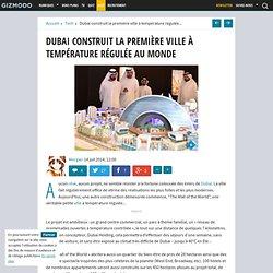 Dubai construit la première ville à température régulée au monde