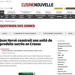 Jean Hervé construit une unité de produits sucrés en Creuse - Quotidien des Usines
