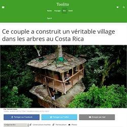 Ce couple a construit un véritable village dans les arbres au Costa Rica