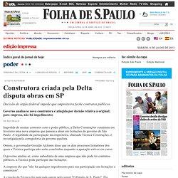 Construtora criada pela Delta disputa obras em SP - 06/07