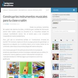 Construye los instrumentos musicales para tu clase o salón
