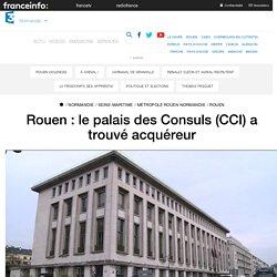 Rouen : le palais des Consuls (CCI) a trouvé acquéreur - France 3 Normandie
