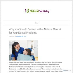 Why You Should Consult with a Natural Dentist for Your Dental Problems