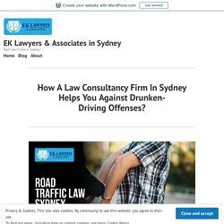 How A Law Consultancy Firm In Sydney Helps You Against Drunken-Driving Offenses?