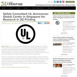 Safety Consultant UL Announces Global Center in Singapore for Research in 3D Printing