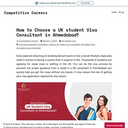 How to Choose a UK student Visa Consultant in Ahmedabad?