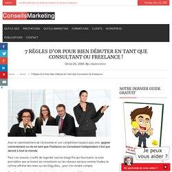 7 règles d'or pour bien débuter en tant que consultant ou Freelance ! - ConseilsMarketing.fr