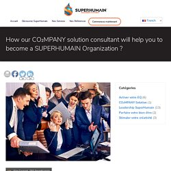 How our CO₂MPANY solution consultant will help you to become a SUPERHUMAIN Organization ? - Superhuman