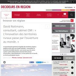 David Rottmann, consultant, cabinet CMI : « L'innovation des territoires ruraux passe par l'ouverture au monde. »
