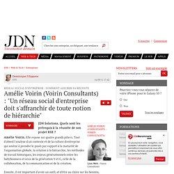 """Amélie Voirin (Voirin Consultants) : """"Un réseau social d'entreprise doit s'affranchir de toute notion de hiérarchie"""" - Réseau social d'entreprise : bonnes pratiques - Journal du Net Solutions"""