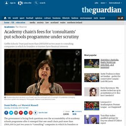 Academy chain's fees for 'consultants' put schools programme under scrutiny