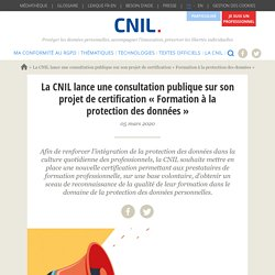 La CNIL lance une consultation publique sur son projet de certification « Formation à la protection des données »