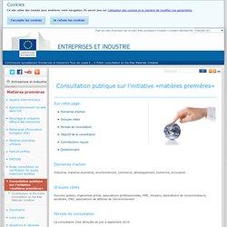 Consultation publique sur l'initiative «matières premières» - Matières premières - Entreprises et industrie
