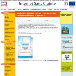 Consultation nationale UNICEF - Que dit-elle des rapports entre enfants et Internet