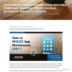 How to reduce App maintenance Cost? – Software Consultation,Web Hosting Compamy Bhopal,Professional Business Web Site Design