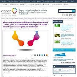 ANSES 03/06/16 Mise en consultation publique de la proposition de l'Anses pour un classement du dioxyde de titane en tant que cancérogène par inhalation