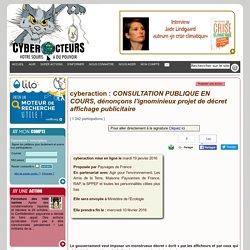 cyberaction CONSULTATION PUBLIQUE EN COURS, dénonçons l'ignominieux projet de décret affichage publicitaire