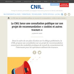 La CNIL lance une consultation publique sur son projet de recommandation « cookies et autres traceurs »