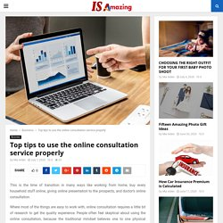 Top tips to use the online consultation service properly